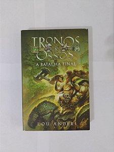 Tronos e Ossos: A Batalha Final - Lou Anders
