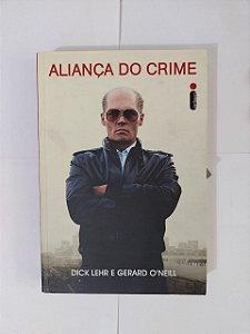 Aliança do Crime - Dick Lehr e Gerar O'Neill