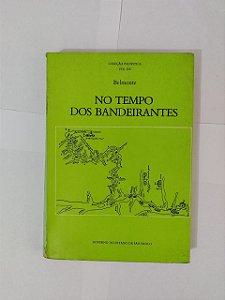 No Tempo dos Bandeirantes - Belmonte (Coleção Paulista)