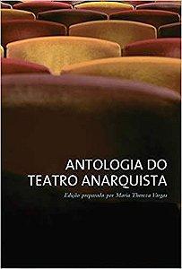 Antologia do teatro anarquista - Maria Thereza Vargas - Lacrado