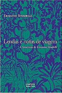 Lendas e notas de viagem - A Amazônia de Ermano Stradelli - Livro Novo
