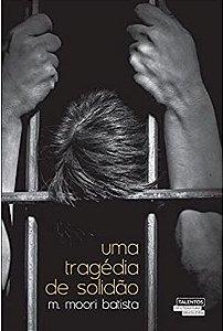 Uma tragédia de solidão - M. Moori Batista - Novo e Lacrado