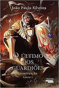 O Último dos Guardiões - Insureição Livro 1 - João Paulo Silveira - Novo e Lacrado