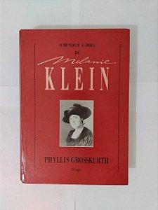 O Mundo e a Obra de Melanie Klein - Phyllis Grosskurth