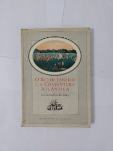 O Rio de Janeiro e a Conjuntura Atlântica - Corcinino Medeiros dos Santos