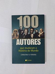 100 Autores que Mudaram a História do Mundo - Christine N. Perkins