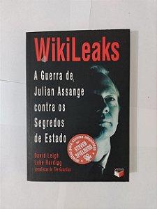 WikiLeas: A Guerra de Julian Assange Contra os Segredos de Estado - David Leigh e Luke Harding