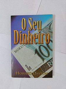 O Seu Dinheiro - Howard Dayton