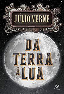 Da Terra à Lua - Júlio Verne - Livro Novo
