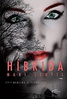 Híbrida - Mari Scotti - Série Neblina e Escuridão - Livro Novo