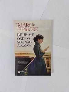 Beije-me Onde o Sol Não Alcança - Mary Del Priore (Edição Econômica)