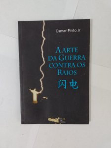 A Arte da Guerra Contra os Raios - Osmar Pinto Jr.