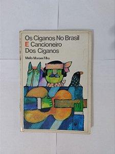 Os Ciganos no Brasil e Cancioneiro dos Ciganos -Mello Moraes Filho