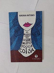 AS Mulheres ou Sobre Muito Pouco Coisa - Adriana Antunes