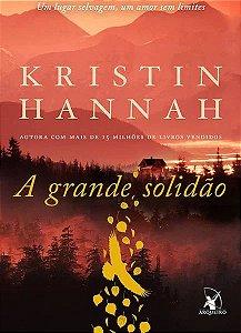 A grande solidão - Kristin Hannah - Novo e Lacrado