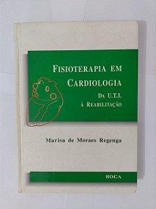 Fisioterapia em Cardiologia - Marisa de Moraes Regenga