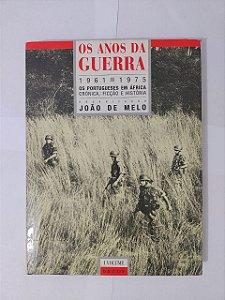 Os Anos da Guerra (1961-1975) - João de Melo