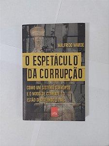 O Espetáculo da Corrupção - Walfrido Warde