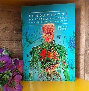 LIVRO - FUNDAMENTOS DA TERAPIA HOLÍSTICA COM ÓLEOS ESSENCIAIS DAS PLANTAS