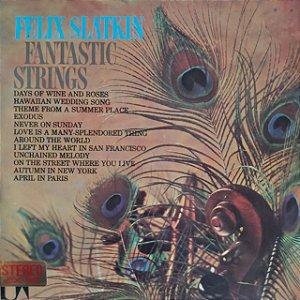 LP - Felix Slatkin – Fantastic Strings (Importado Us)