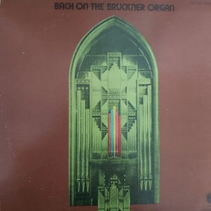 LP - Johann Sebastian Bach – Bach On The Bruckner Organ (Importado US)