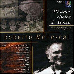 DVD - Roberto Menescal - 40 anos cheios de Bossa