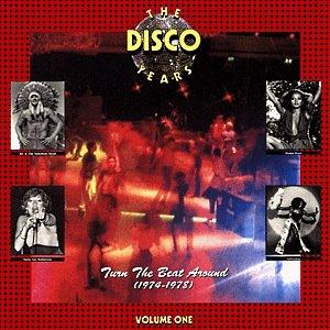 Various – The Disco Years, Vol. 1: Turn The Beat Around (1974-1978)