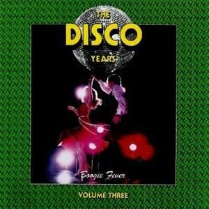 Various ‎– The Disco Years. Vol 3 - (Boogie Fever) Volume Three