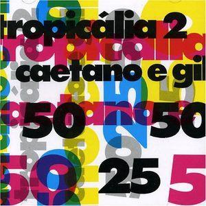 Caetano Veloso e Gilberto Gil - Tropicália 2