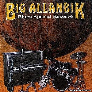 CD - Big Allanbik - Blues Special Reserve