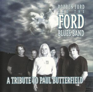CD -  Robben Ford & The Ford Blues Band - A Tribute To Paul Butterfield - IMP