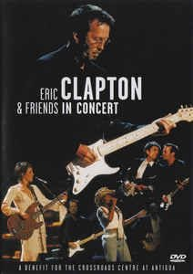 DVD - ERIC CLAPTON & FRIENDS IN CONCERT: A BENEFIT FOR THE CROSSROADS CENTRE AT ANTIGUA