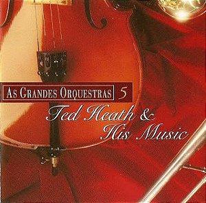 CD - Ted Heath & His Music - As Grandes Orquestras 5