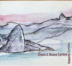 Roberto Simões - Choro & Bossa Carioca  (Digipack)