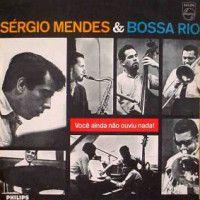 CD - Sérgio Mendes & Bossa Rio – Você Ainda Não Ouviu Nada!