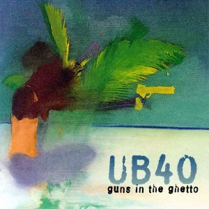 UB40 ‎– Guns In The Ghetto
