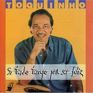 CD - Toquinho – Só Tenho Tempo Pra Ser Feliz