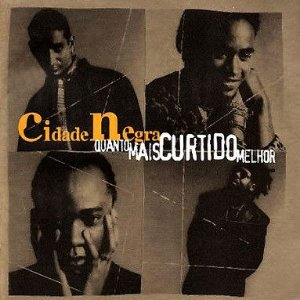 CD - Cidade Negra – Quanto Mais Curtido Melhor