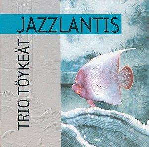 CD - Trio Töykeät – Jazzlantis - IMP