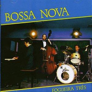 CD - Fogueira Três – Bossa Nova