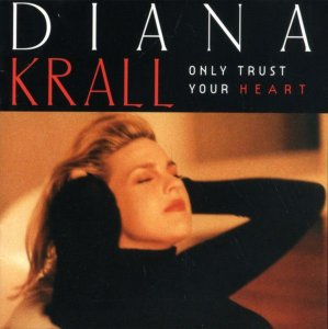 Diana Krall ‎– Only Trust Your Heart