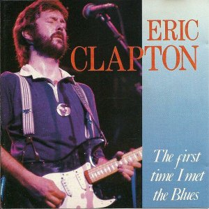 CD -  Eric Clapton – The First Time I Met The Blues - Importado - Switerland