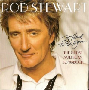 CD - Rod Stewart – It Had To Be You... The Great American Songbook