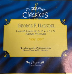 George F. Haendel - Concerti Grossi Op.6, N.4, 11 e 12 Alleluja (Messiah) / Os Grandes Clássicos
