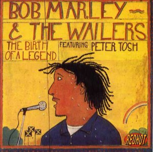 Bob Marley & The Wailers Featuring Peter Tosh – The Birth Of A Legend