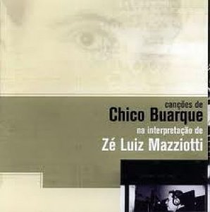 CD - ZÉ LUIS MAZZIOTTI - CANÇÕES DE CHICO BUARQUE NA INTERPRETAÇÃO DE ZÉ LUIS MAZZIOTTI