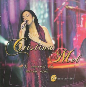 CD Cristina Mel – As Canções Da Minha Vida (15 Anos Ao Vivo)