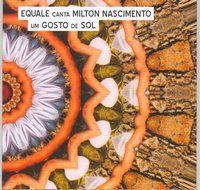 Equale - Equale Canta Milton Nascimento -  Um Gosto de Sol