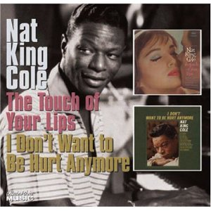 CD - Nat King Cole ‎– The Touch Of Your Lips / I Don't Want To Be Hurt Anymore - IMP