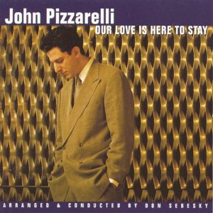 CD - John Pizzarelli ‎– Our Love Is Here To Stay